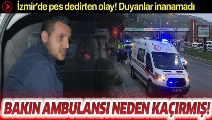 Ambulansı kaçırdı, savunması 'pes' dedirtti! Yer: İzmir.