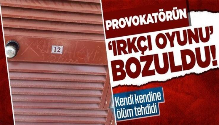 Provokatörün 'ırkçı' oyununu polis bozdu! Kapısına tehditleri yazan kendisi çıktı