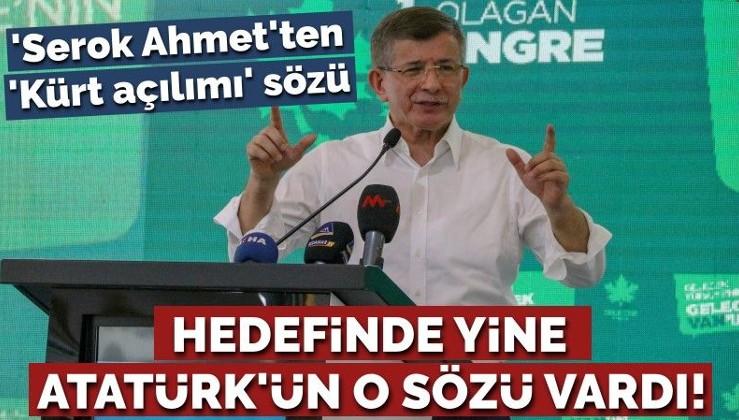 Yeni 'Kürt açılımı' mesajları veren 'Serok Ahmet'in hedefinde yine Atatürk'ün o sözü vardı!