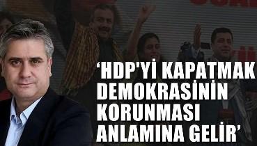 'HDP'yi kapatmak demokrasi ve hukukun korunması anlamına gelir'