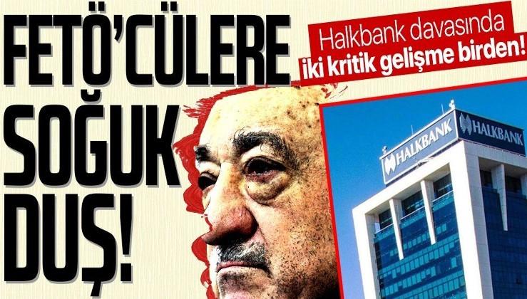 Son dakika: Halkbank davasında iki kritik gelişme! FETÖ'cülere soğuk duş