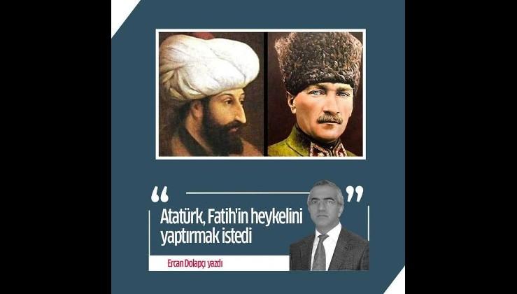 Atatürk, Fatih'in heykelini yaptırmak istedi