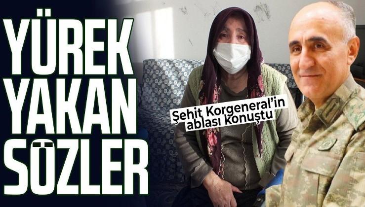 SON DAKİKA: Şehit Korgeneral Osman Erbaş'ın ablası: Vatan sağ olsun