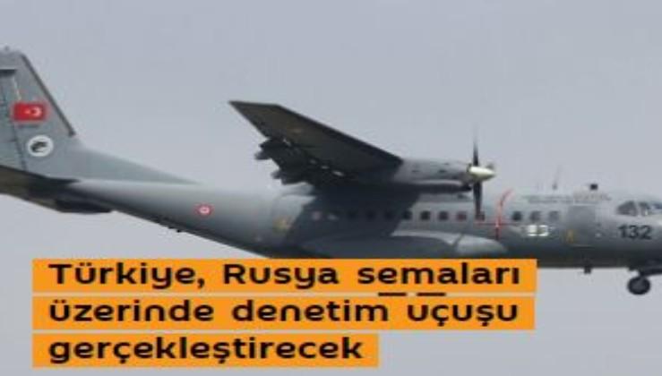 Türkiye, Rusya semaları üzerinde denetim uçuşu gerçekleştirecek