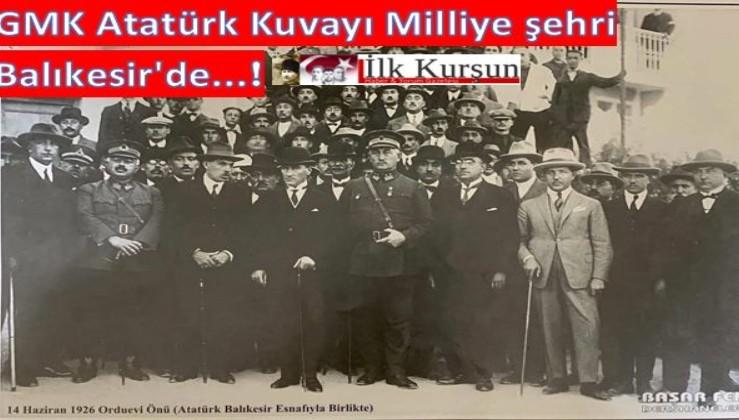 GMK Atatürk, Kuvayı Milliye şehri Balıkesir'de...
