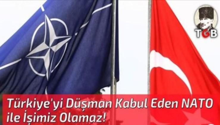 Türkiye'yi Düşman Kabul Eden NATO ile İşimiz Olamaz!
