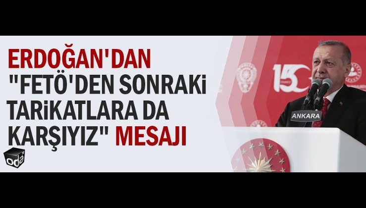 """Erdoğan'dan """"FETÖ'den sonraki tarikatlara da karşıyız"""" mesajı"""