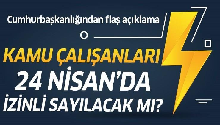 Son dakika: Kamu çalışanları 24 Nisan'da idari izinli sayılacak mı? Cumhurbaşkanlığından flaş açıklama!