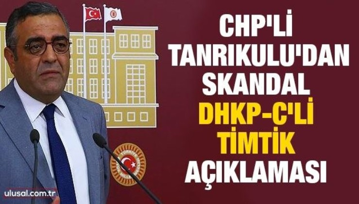 CHP'li Tanrıkulu'dan skandal DHKP-C'li Timtik açıklaması