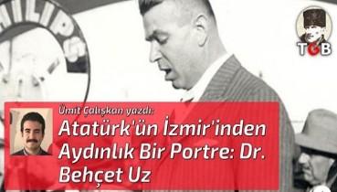 Atatürk'ün İzmir'inden Aydınlık Bir Portre: Dr. Behçet Uz
