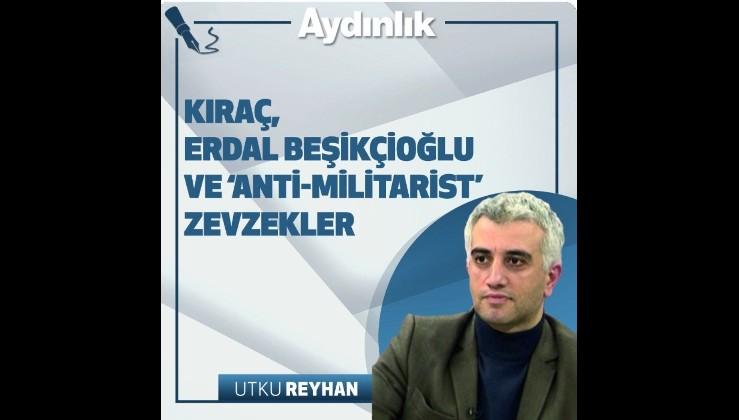 Kıraç, Erdal Beşikçioğlu ve 'anti-militarist' zevzekler