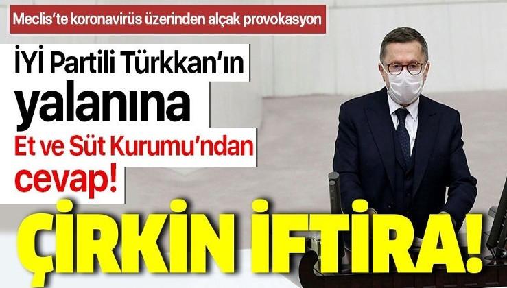 """Son dakika: Et ve Süt Kurumu: """"İYİ Partili Lütfü Türkkan'ın iddiası tamamen gerçek dışı ve çirkin iftira"""""""