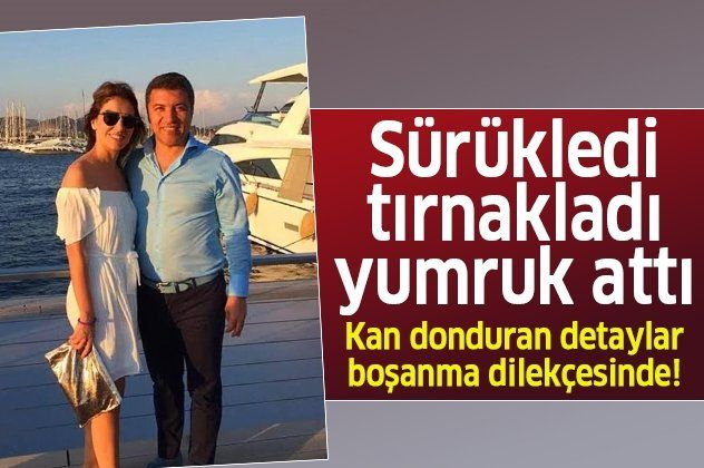 İsmail Küçükkaya'dan şiddet gören Eda Demirci'nin boşanma dilekçesinde kan donduran detaylar: Sürükledi, tırnakladı, yumruk attı