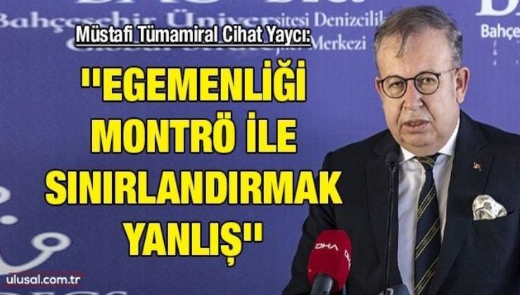 Müstafi Tümamiral Cihat Yaycı: ''Egemenliği Montrö ile sınırlandırmak yanlış''