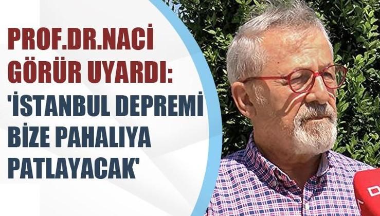 Prof. Dr. Naci Görür: İstanbul depremi bize pahalıya patlayacak
