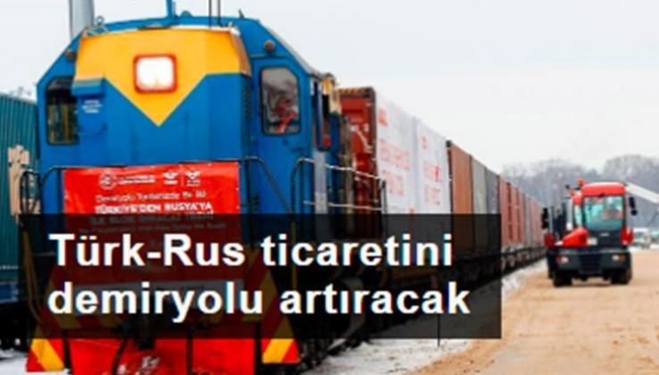 Türk-Rus ticaretini demiryolu artıracak