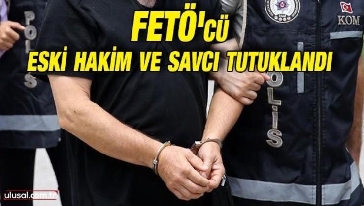 FETÖ'cü eski hakim ve savcı tutuklandı: Yunanistan'a kaçarken yakalanmıştı