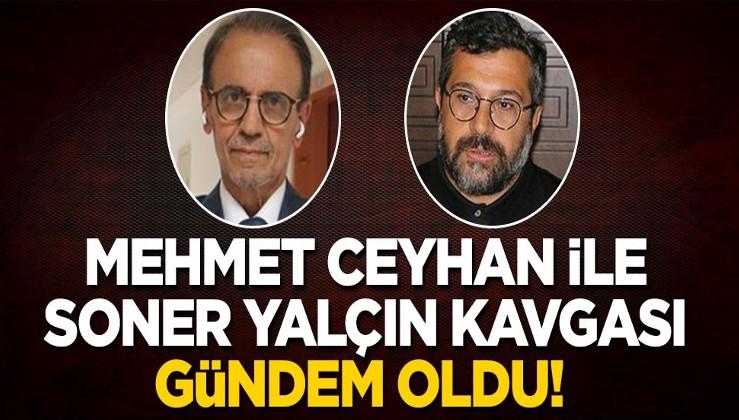 Mehmet Ceyhan ile Soner Yalçın kavgası gündem oldu!