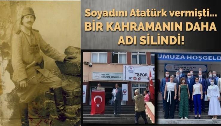Soyadını Atatürk'ün verdiği kahramanın adı okuldan silindi!