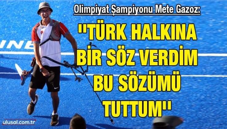 Olimpiyat Şampiyonu Mete Gazoz: ''Türk halkına bir söz verdim bu sözümü tuttum''