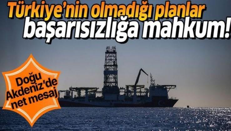 Doğu Akdeniz mesajı: Türkiye'nin olmadığı planlar başarısızlığa mahkum