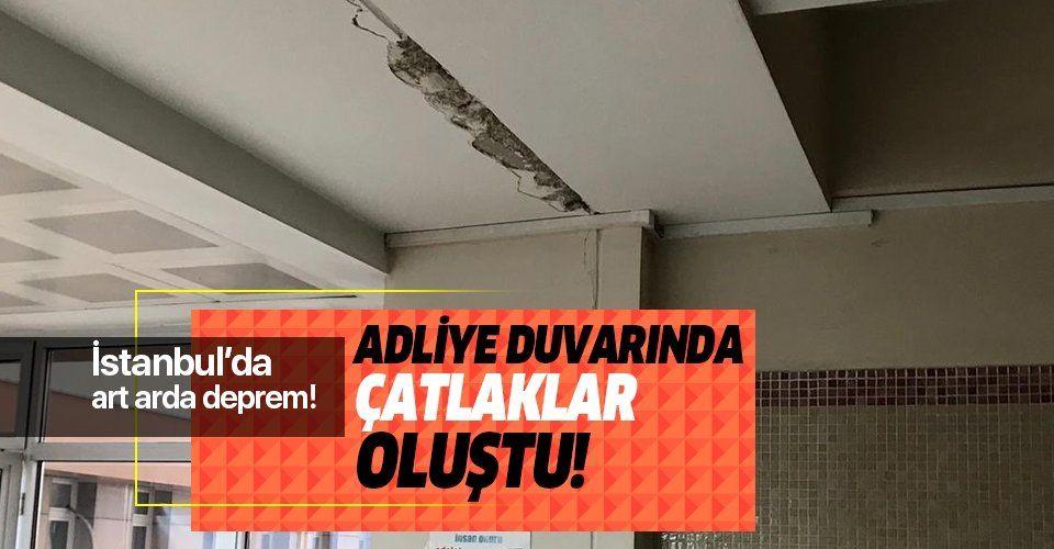 İstanbul'da deprem! Bakırköy Adalet Sarayı'nın duvarlarında çatlaklar oluştu!.