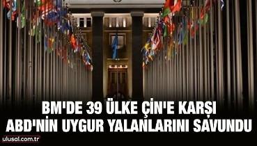 BM'de 39 ülke Çin'e karşı ABD'nin Uygur yalanlarını savundu