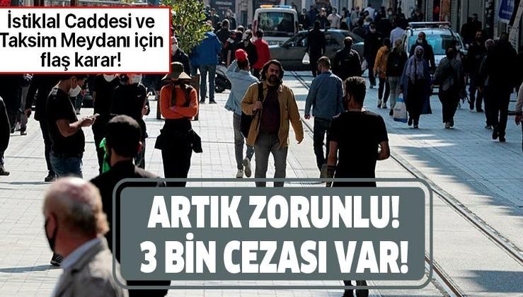 Taksim Meydanı ve İstiklal Caddesi için flaş karar! Maske takma ve 3 metre mesafe zorunluluğu!