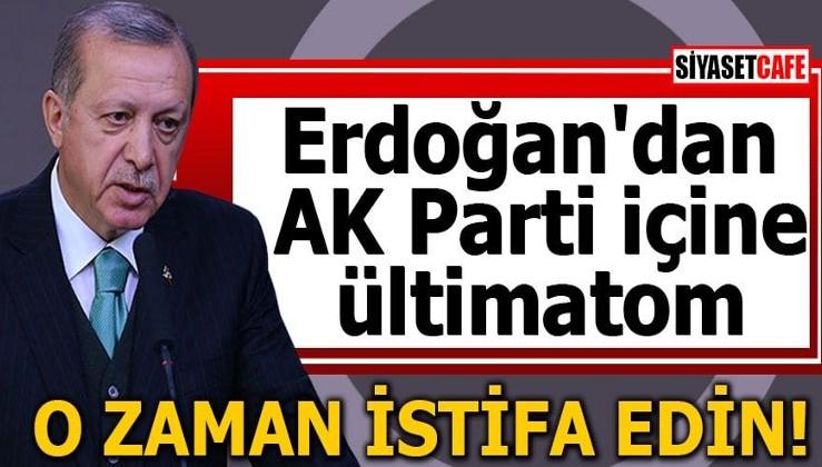 Erdoğan'dan AK Parti içine ültimatom O zaman istifa edin!