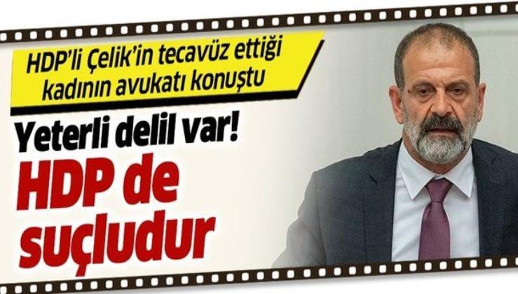 HDP'li Tuma Çelik'in tecavüz ettiği kadının avukatı Adile Gürbüz konuştu: Hapse girmesi için yeterli deliller var