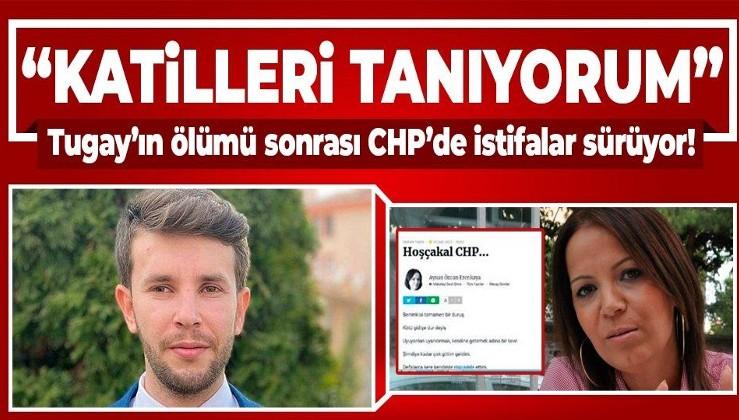 Tugay Adak'ın ölümü sonrası CHP'de istifalar sürüyor: Katilleri tanıyorum