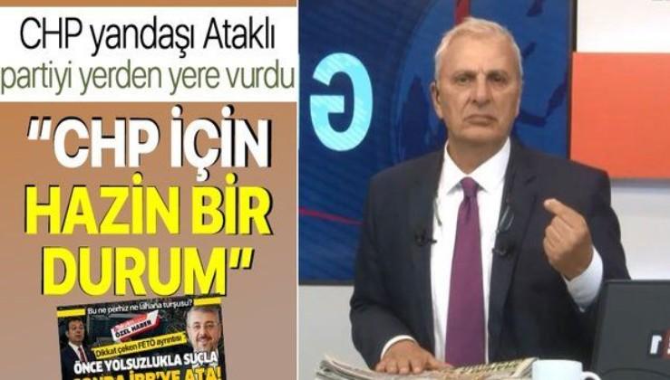CHP yanlısı gazeteci Can Ataklı, İmamoğlu'ndan sonra şimdi de CHP'yi topa tuttu!
