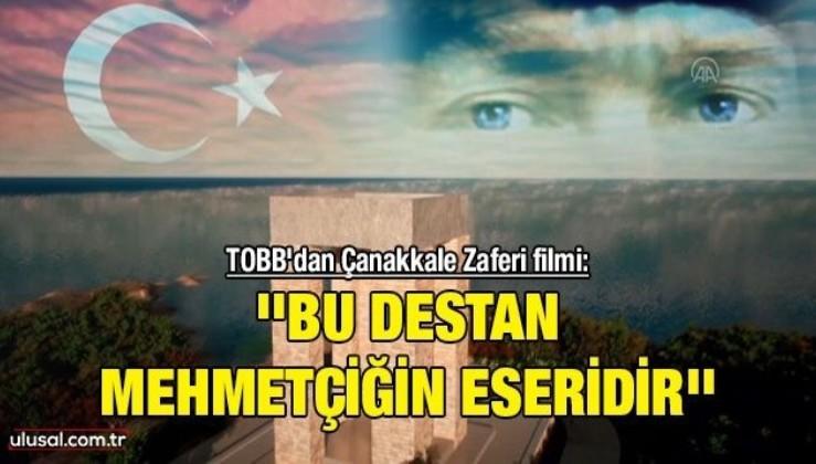 TOBB'dan Çanakkale Zaferi filmi: ''Bu destan Mehmetçiğin eseridir''