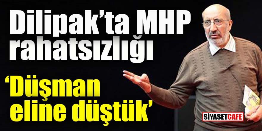 Dilipak'ta MHP rahatsızlığı: Düşman eline düştük!