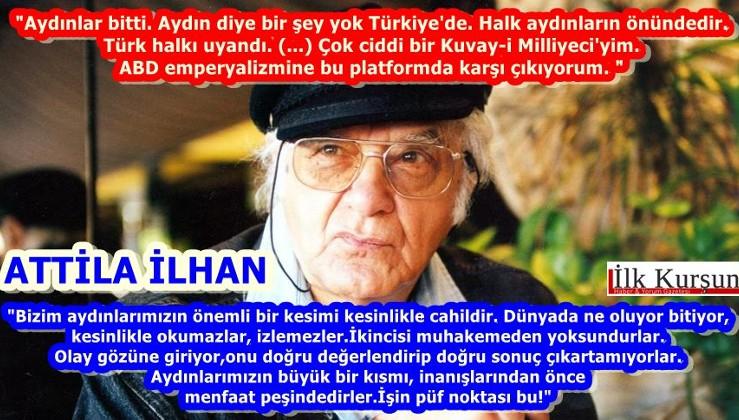 Attila İlhan: 'AYDINLARIMIZIN ÖNEMLİ KESİMİ CAHİLDİR'