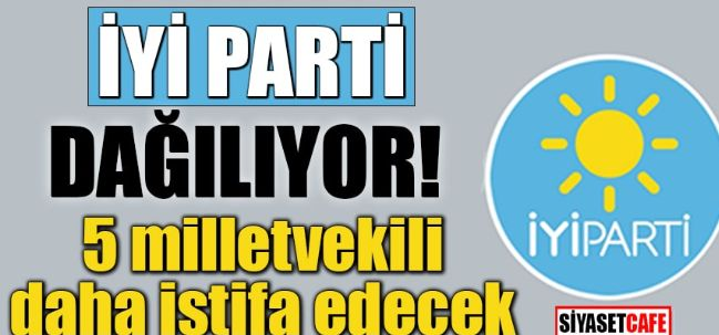 'İYİ Parti'de 5 milletvekili daha istifa edecek'