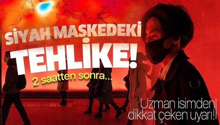 Son dakika: Siyah maskelerdeki tehlike! Prof.Dr. Mehmet Ceyhan açıkladı!