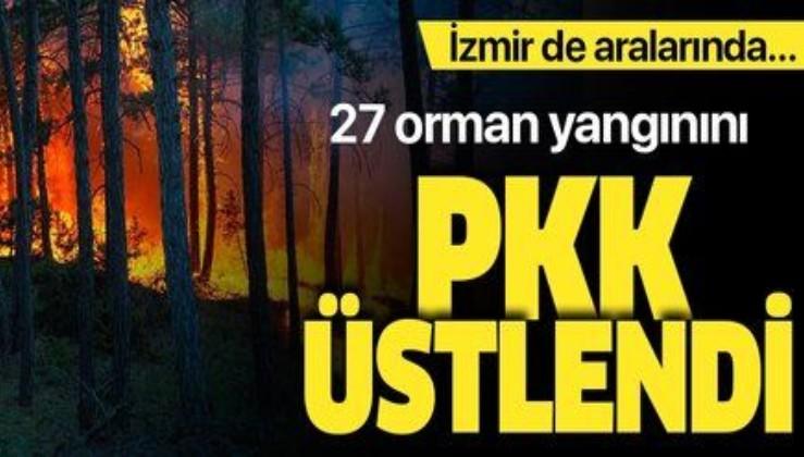 Son dakika! 27 orman yangınını terör örgütü PKK üstlendi! İzmir de aralarında...