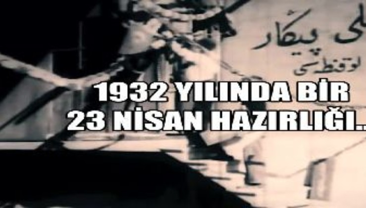 1932 yılında bir 23 Nisan hazırlığı...