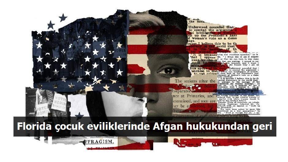 ABD'li insan hakları uzmanı: AFGAN HUKUKU, ÇOCUK EVLİLİKLERİNDE FLORİDA'DAN DAHA İLERİ