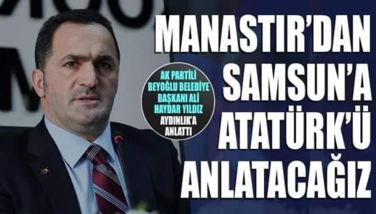 AK Partili Başkan: Manastır'dan Samsun'a Atatürk'ü anlatacağız
