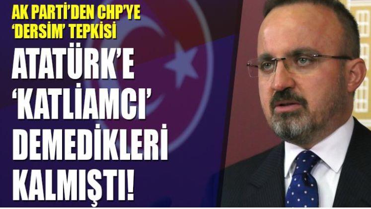 Ak Parti'den CHP'ye 'Dersim' tepkisi