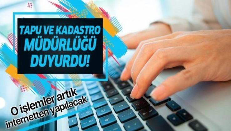 Tapu ve Kadastro Müdürlüğü'nden yeni uygulama! Artık o işlemler internet üzerinden yapılacak!.