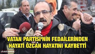 Vatan Partisi'nin fedailerinden Hayati Özcan hayatını kaybetti