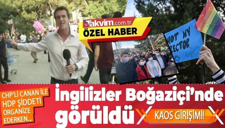 İngilizler, Boğaziçi Üniversitesi'nde CHP ve HDP'nin çıkarmak istediği kaos girişiminde görüldü