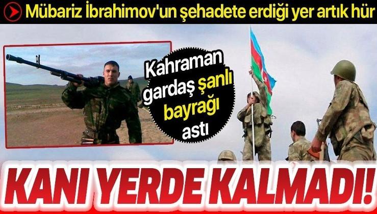 Mübariz İbrahimov'un şehadete erdiği işgal altındaki mevziye şanlı Azerbaycan bayrağı dikildi
