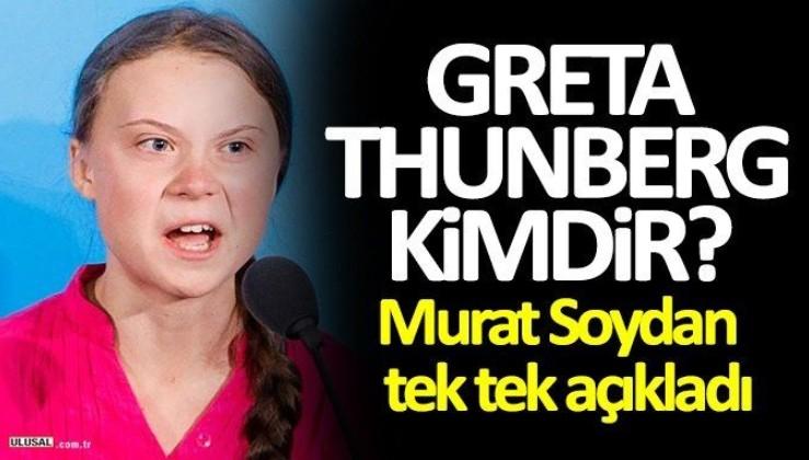 Greta Thunberg kimdir? Murat Soydan tek tek açıkladı