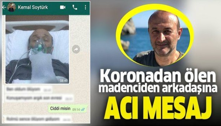 Koronavirüsten ölen madenciden arkadaşına acı mesaj: Ölüyorum, aklın varsa çıkma