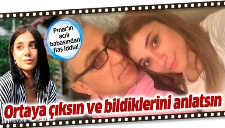 Pınar Gültekin'in babası Sıddık Gültekin: Katilin barında çalışan Ceren'den şüpheleniyoruz