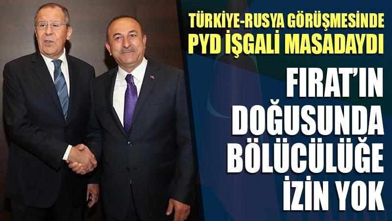 Türkiye-Rusya görüşmesinde PYD işgali masadaydı: Fırat'ın doğusunda bölücülüğe izin yok
